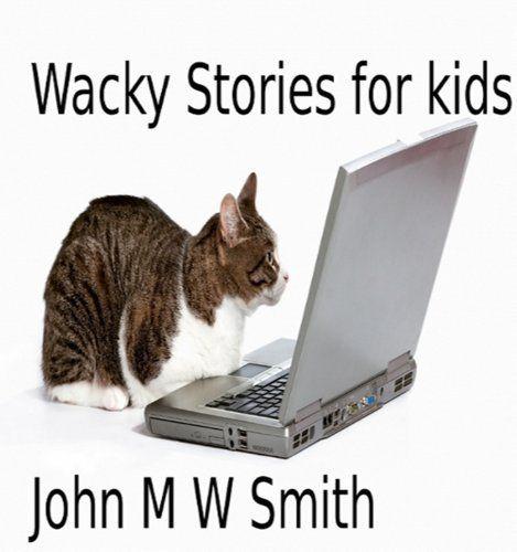 Wacky Stories for Kids by John M W Smith, http://www.amazon.com/dp/B005GOSS2C/ref=cm_sw_r_pi_dp_qtqbvb1N9KF1S