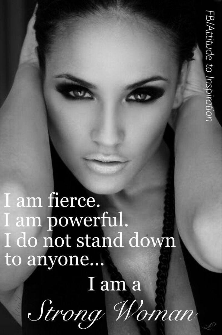 I do not stand down anymore!  I am a very powerful, confident woman!