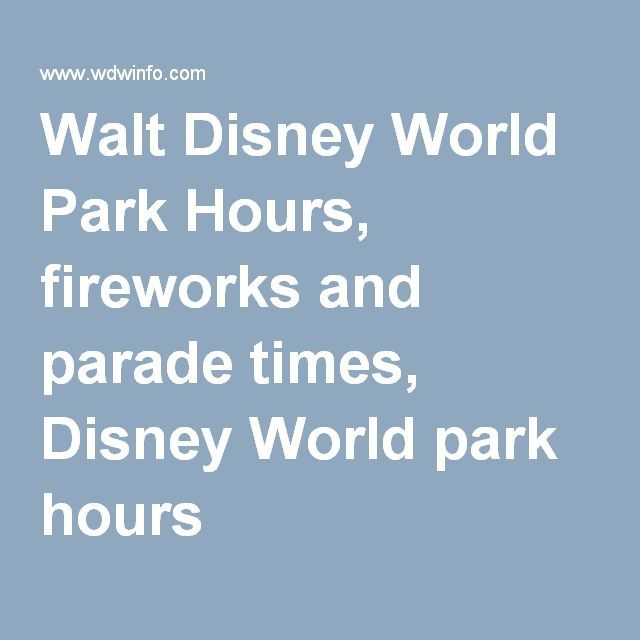 Walt Disney World Park Hours, fireworks and parade times, Disney World park hours