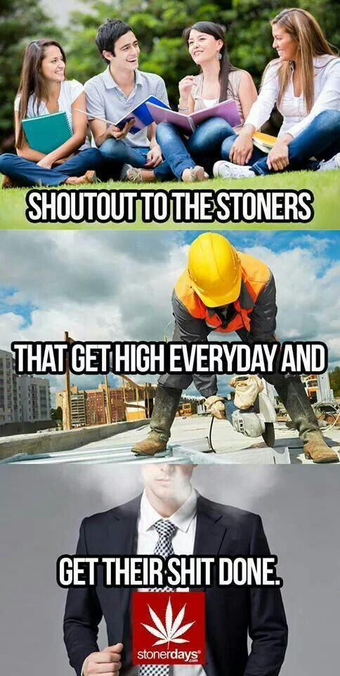 People hate when stoners are successful people in society gettin their shit done cuz they can't talk shit about us! Haha. Peace, love and ganja.<3
