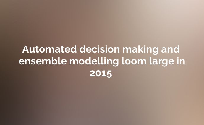 Automated decision making and ensemble modelling loom large in 2015 - http://www.attuneww.com/company/news/automated-decision-making-and-ensemble-modelling-loom-large-in-2015.html
