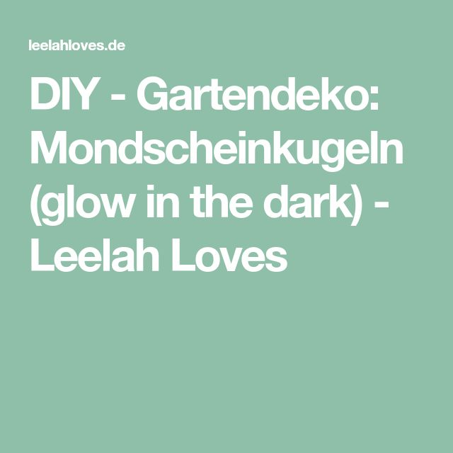 DIY - Gartendeko: Mondscheinkugeln (glow in the dark) - Leelah Loves