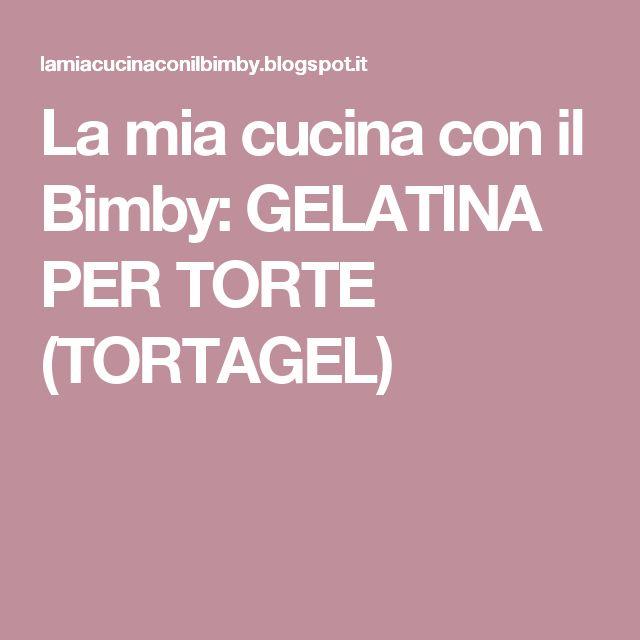La mia cucina con il Bimby: GELATINA PER TORTE (TORTAGEL)