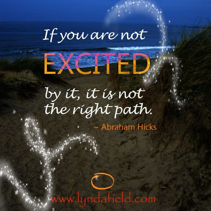 if you are not excited by it it is not the right path