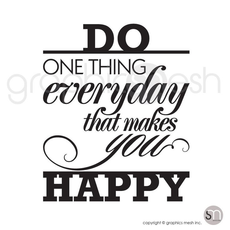 Quotes About That One Person That Makes You Happy: DO ONE THING EVERYDAY THAT MAKES YOU HAPPY