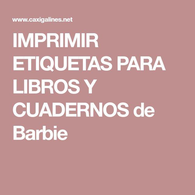 IMPRIMIR ETIQUETAS PARA LIBROS Y CUADERNOS de Barbie