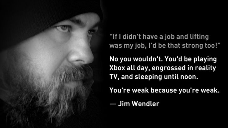 you're weak because you're weak | Jim Wendler Quote