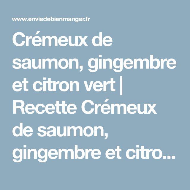 Crémeux de saumon, gingembre et citron vert   Recette Crémeux de saumon, gingembre et citron vert - Envie de bien manger