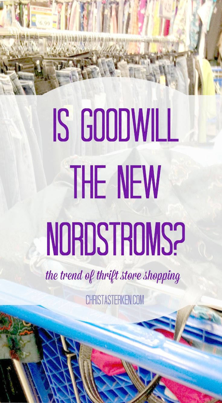 Is Goodwill The New Nordstroms? The Trend Of Thrift Store Shopping  #goodwill #thrift #clothing #budget