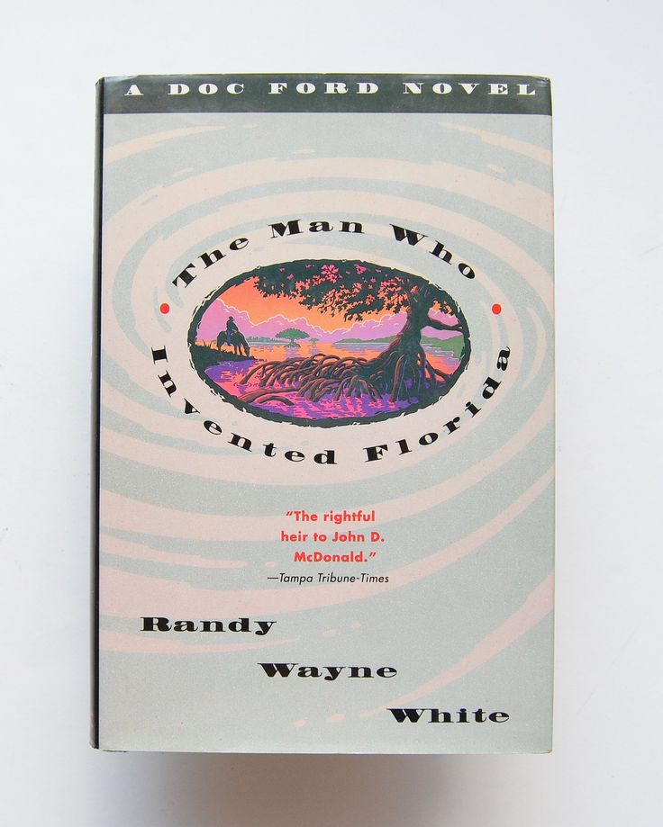The Man Who Invented Florida by Randy Wayne White
