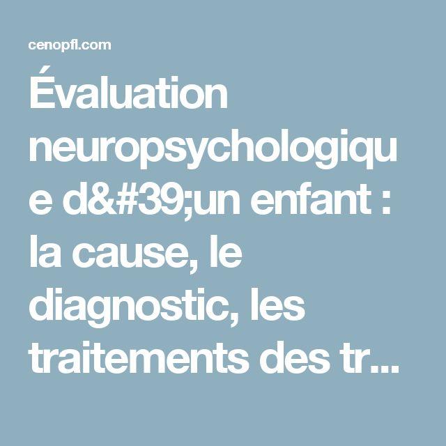 Évaluation neuropsychologique d'un enfant : la cause, le diagnostic, les traitements des troubles et dysfonctions