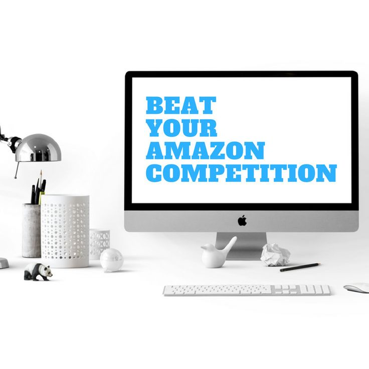 Beat Your Amazon Competition