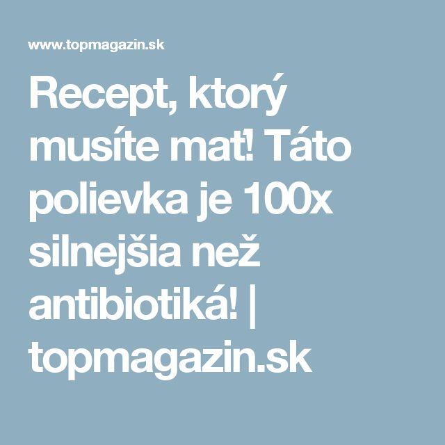 Recept, ktorý musíte mať! Táto polievka je 100x silnejšia než antibiotiká! | topmagazin.sk