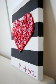 Me + You - paint black stripes on canvas, add a red doily heart, then glue lots of red buttons on top of the doily- super fun and cute