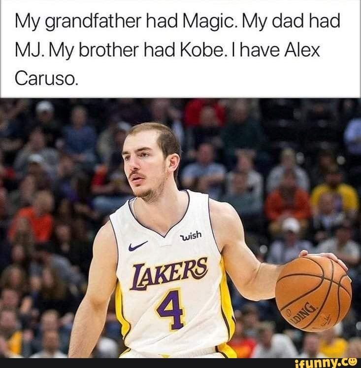 My Grandfather Had Magic My Dad Had Mj My Brother Had Kobe L Have Alex Caruso Ifunny Celebrity Dads Basketball Is Life Dads