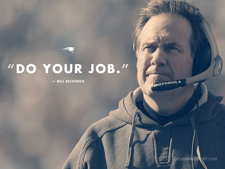"Bill Belichick, New England Patriots; ""Do Your Job"" @ designingsport.com"