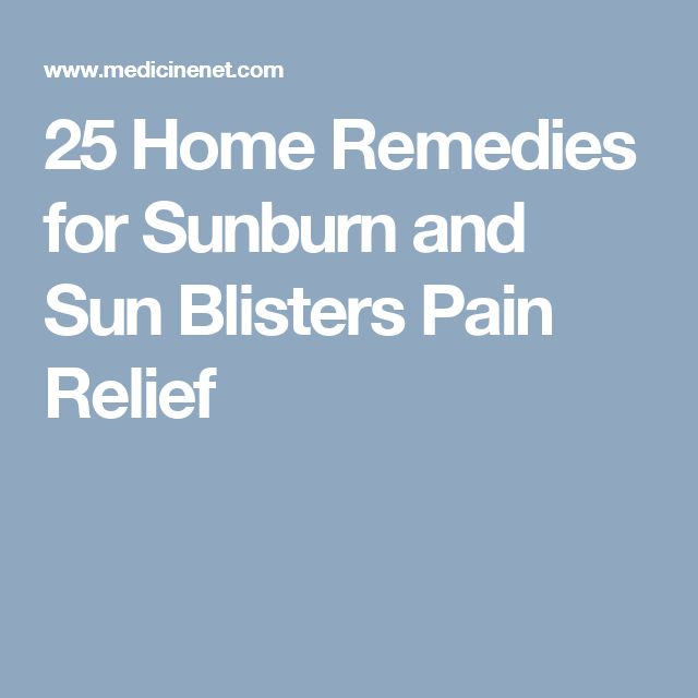 25 Home Remedies for Sunburn and Sun Blisters Pain Relief