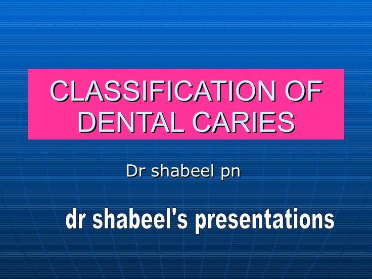 classification-of-dental-caries by shabeel pn via Slideshare