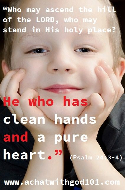 HE WHO HAS CLEAN HANDS AND A PURE HEART.