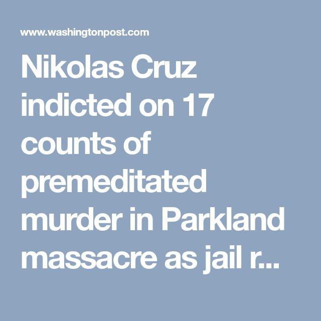 Nikolas Cruz indicted on 17 counts of premeditated murder in Parkland massacre as jail records reveal behavior behind bars