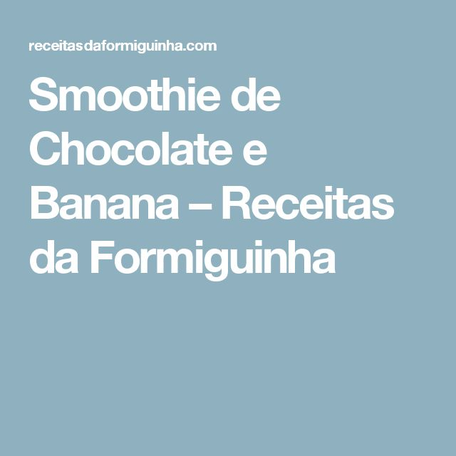 Smoothie de Chocolate e Banana – Receitas da Formiguinha