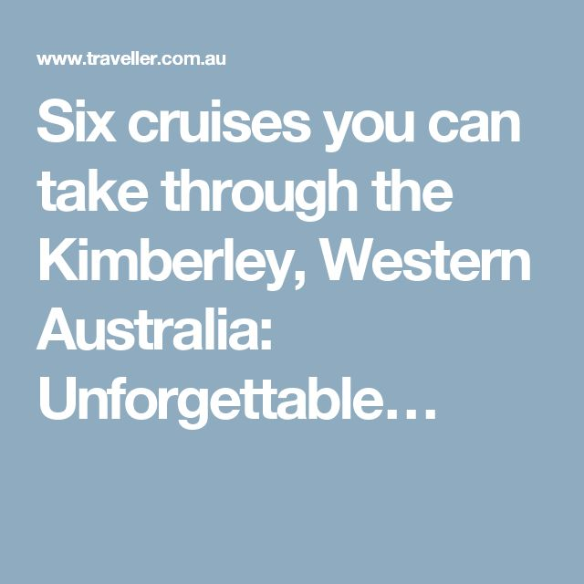 Six cruises you can take through the Kimberley, Western Australia: Unforgettable…