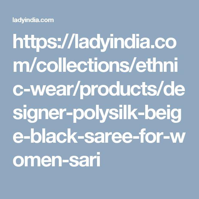 https://ladyindia.com/collections/ethnic-wear/products/designer-polysilk-beige-black-saree-for-women-sari