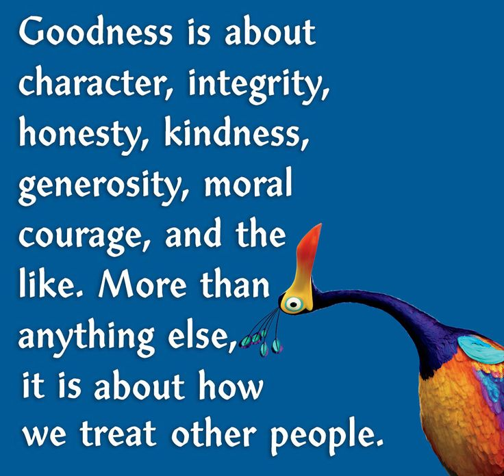 Goodness is found when you stop looking for it and you start showing it! Goodness is about character – integrity, honesty, kindness, generosity, moral courage, and the like. More than anythin…