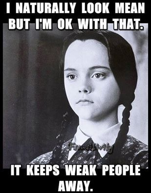 LOL- I naturally look nice ; it keeps the mean people away!