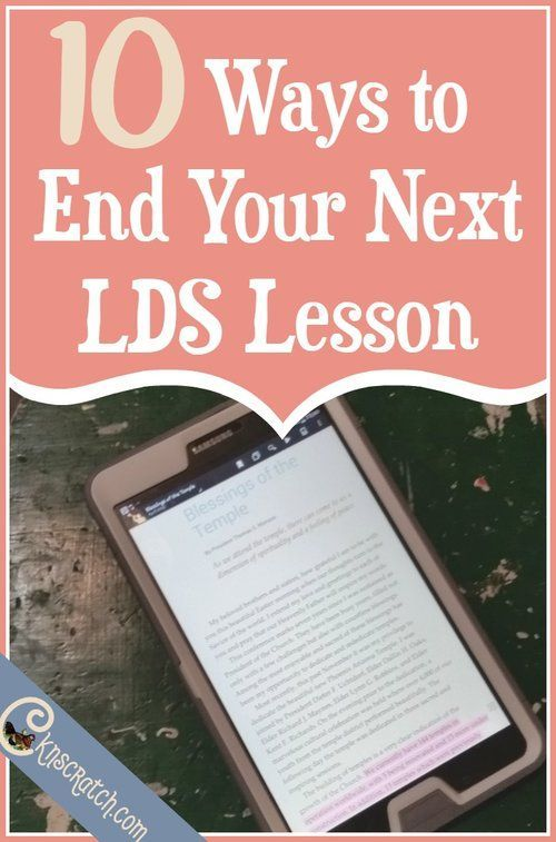 This is helpful- 10 great ideas to end your next LDS lesson