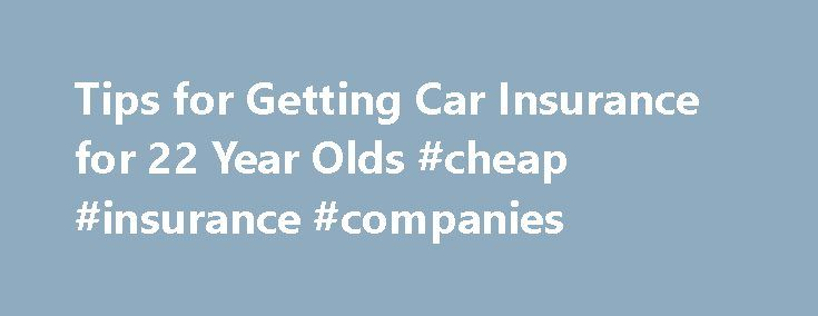 Tips for Getting Car Insurance for 22 Year Olds #cheap #insurance #companies http://insurance.remmont.com/tips-for-getting-car-insurance-for-22-year-olds-cheap-insurance-companies/  #average auto insurance # Tips for Getting Car Insurance for 22 Year Olds June 14, 2013 It is an unfortunate fact that car insurance for 22 year olds cost about the same as it does for 18 years old drivers— even though 22 year old drivers obviously usually have a few more years of driving […]The post Tips for…