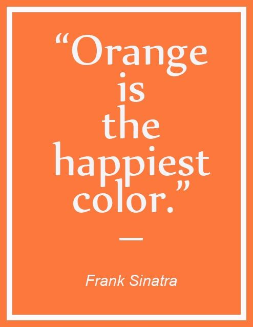Orange is the happiest color.