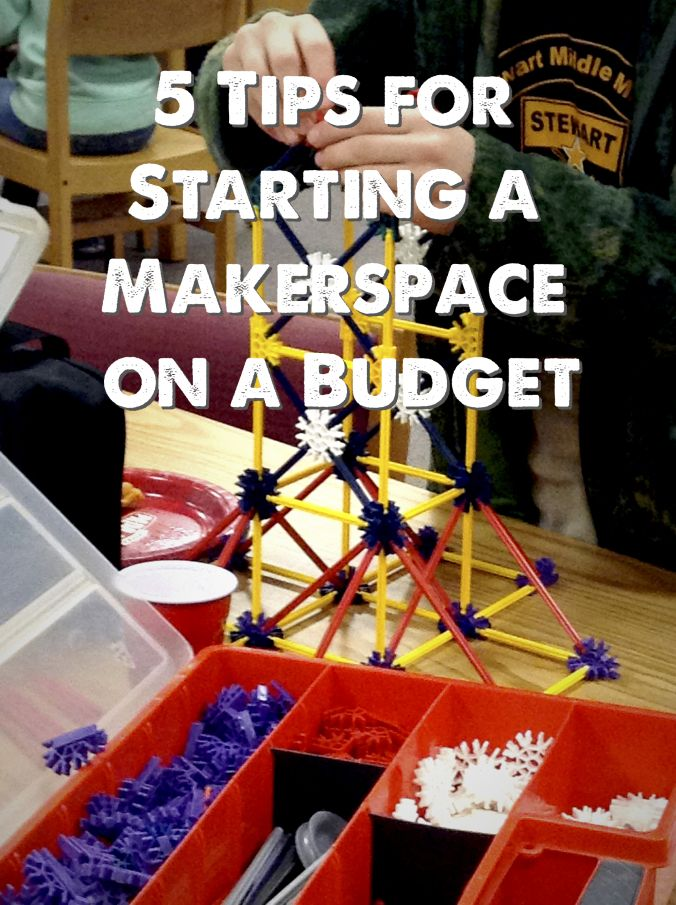 5 tips for starting a Makerspace on a budget - RenovatedLearning