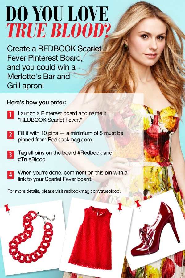 Remember, you must be a member of Pinterest.com to enter, and you must be following REDBOOK's Pinterest boards. This contest ends on Tuesday, August 7, 2012 at 11:59 p.m. (ET). Good luck and have fun!Redbook Trueblood