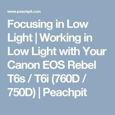 Focusing in Low Light | Working in Low Light with Your Canon EOS Rebel T6s / T6i (760D / 750D) | Peachpit