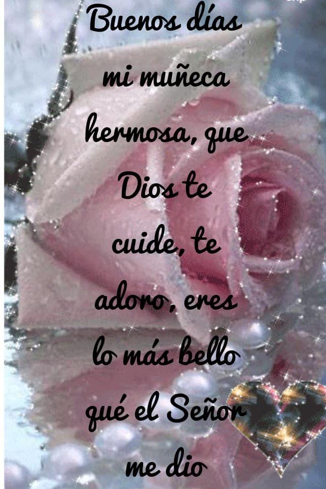 Buenos días mi muñeca hermosa, que Dios te cuide, te adoro, eres lo más bello qué el Señor me dio