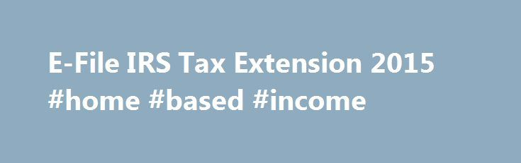E-File IRS Tax Extension 2015 #home #based #income http://incom.remmont.com/e-file-irs-tax-extension-2015-home-based-income/  #e file free # Instant Approval ExpressExtension is the #1 solution to e-file your personal, business, or exempt organization extensions. Just enter your contact information, taxes owed (if any), review, and transmit to the IRS. No waiting in long lines, no inconvenient paper filing: in just a few clicks, your deadline can be extended by Continue Reading