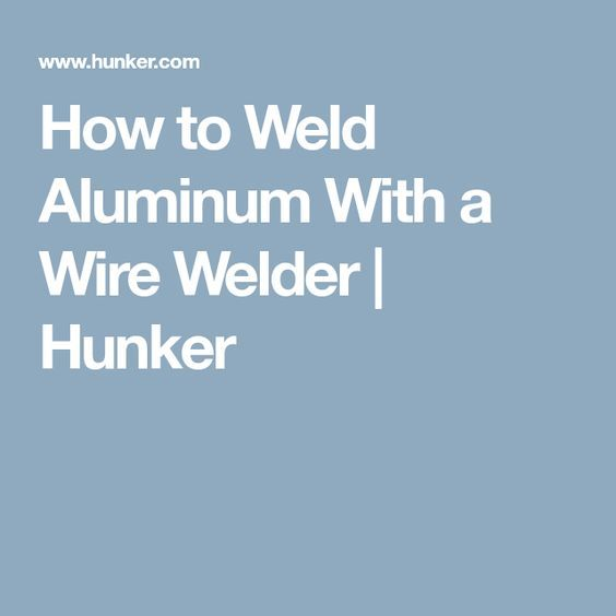How to Weld Aluminum With a Wire Welder   Hunker