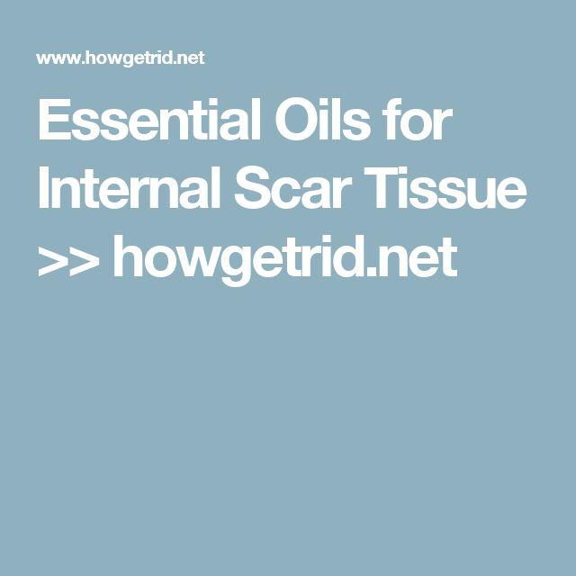 Essential Oils for Internal Scar Tissue | oils | Oils for scars