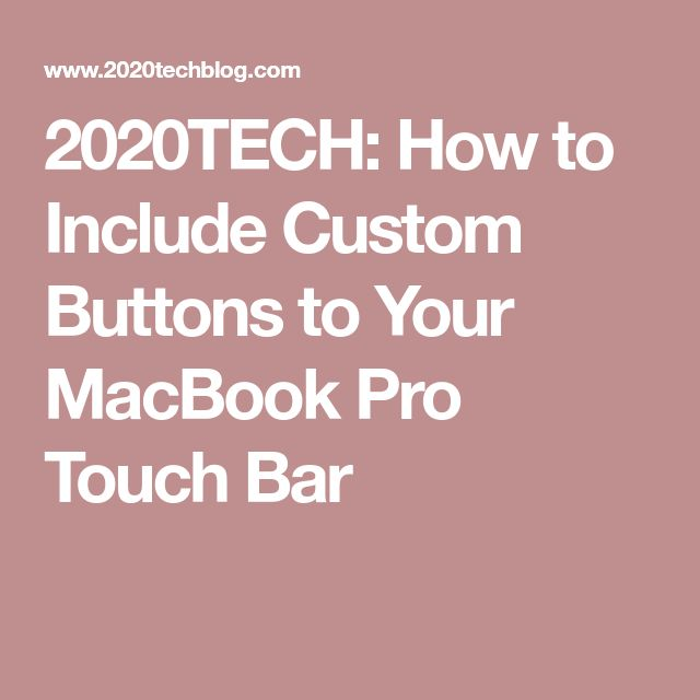 2020TECH: How to Include Custom Buttons to Your MacBook Pro Touch Bar