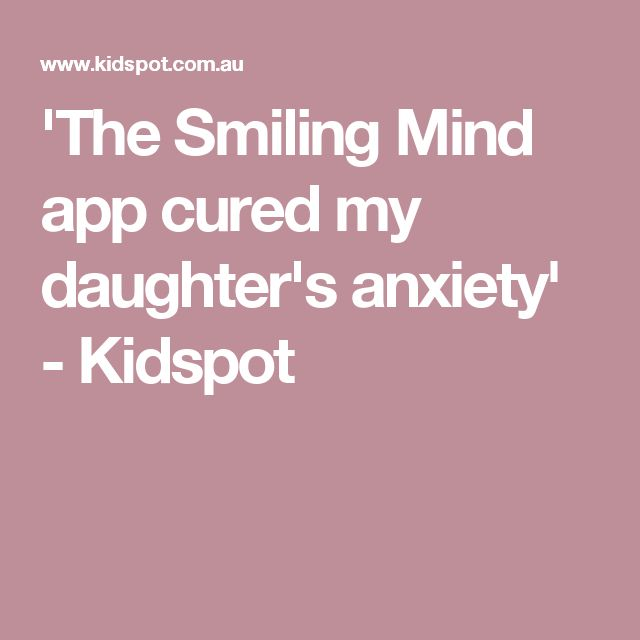 'The Smiling Mind app cured my daughter's anxiety' - Kidspot