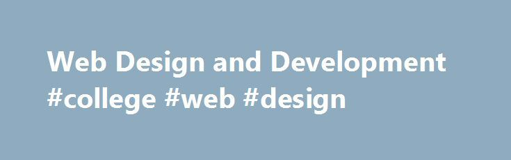 Web Design and Development #college #web #design http://portland.remmont.com/web-design-and-development-college-web-design/  # The Web design and development technology program at Stark State College offers students state-of-the-art training in the exciting and lucrative field of online Internet design and programming. This program focuses on creating the backbone of a Web site with the latest techniques such as CSS, AJAX and more. Students majoring in Web Design and Development learn to…