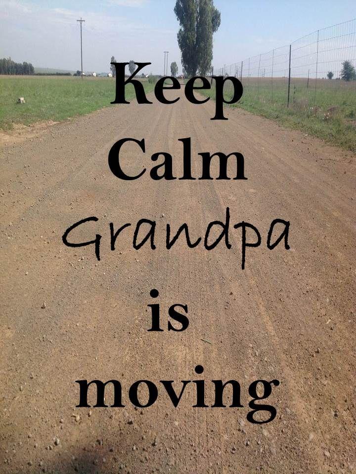Keep Calm 72 Keep Calm #grandpa is still moving