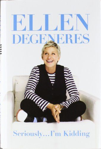 Funny and uplifting Ellen DeGeneres book - Seriously...I'm Kidding - http://www.squidoo.com/ellen-degeneres-biography