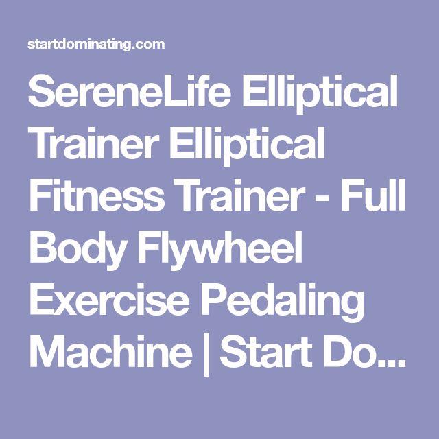 SereneLife Elliptical Trainer Elliptical Fitness Trainer - Full Body Flywheel Exercise Pedaling Machine | Start Dominating