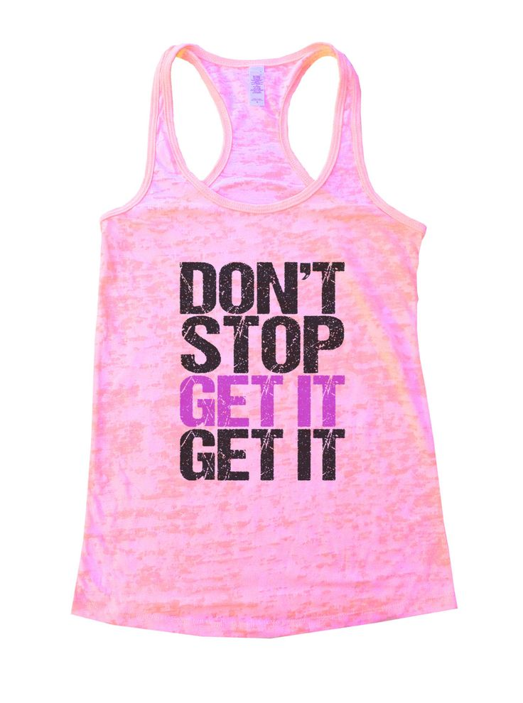 Don't Stop Get it Get it - Motivational Burnout Womens Funny Lifting Gym Burnout Tanktop Workout Run Working Out - Fitness - Yoga Gift 1105 by FunnyShirtsGalore on Etsy