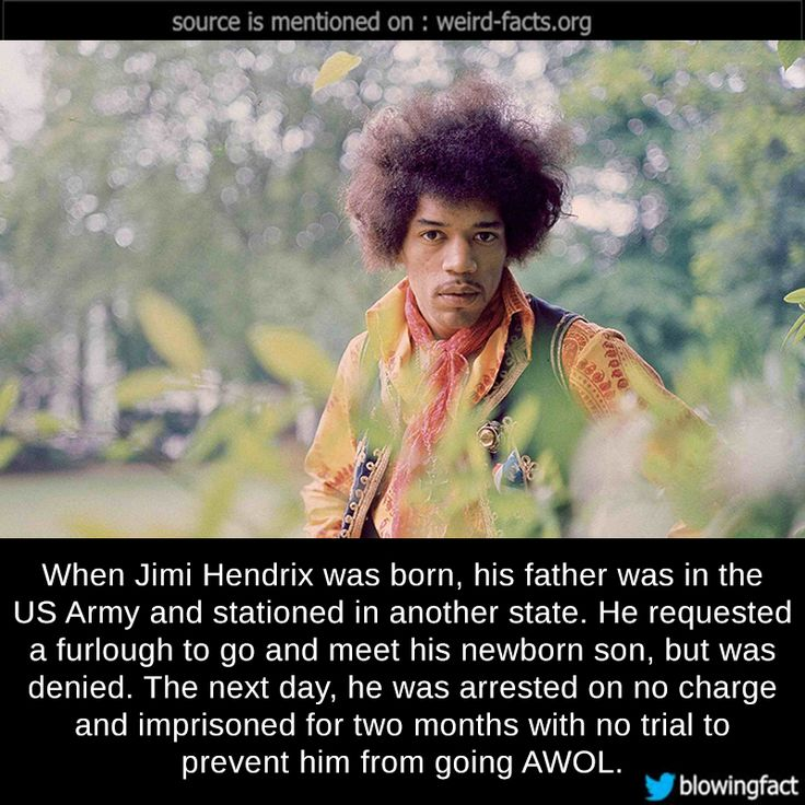 When Jimi Hendrix was born, his father was in the US Army and stationed in another state. He requested a furlough to go and meet his newborn son, but was denied. The next day, he was arrested on no charge and imprisoned for two months with no trial...