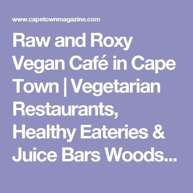 Raw and Roxy Vegan Café in Cape Town   Vegetarian Restaurants, Healthy Eateries & Juice Bars Woodstock