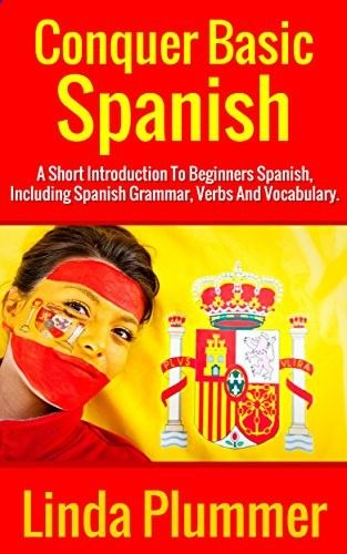 Free eBook, no need for a Kindle! Download today before it goes back to normal price ;) Conquer Basic Spanish: A Short Introduction To Beginners Spanish, Including Spanish Grammar, Verbs and Vocabulary (Learn Spanish Book 4)