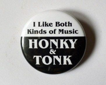 "I Like Both Kinds of Music - Honky & Tonk - 1 1/2"" Button - Original Design"
